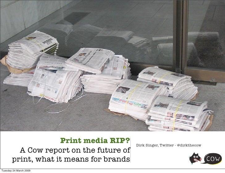 Print media RIP?     Dirk Singer, Twitter - @dirkthecow                                                                   ...