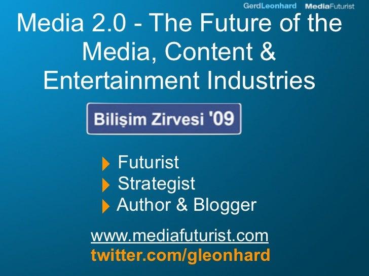 Media 2.0 - The Future of the      Media, Content &  Entertainment Industries          ‣ Futurist        ‣ Strategist     ...