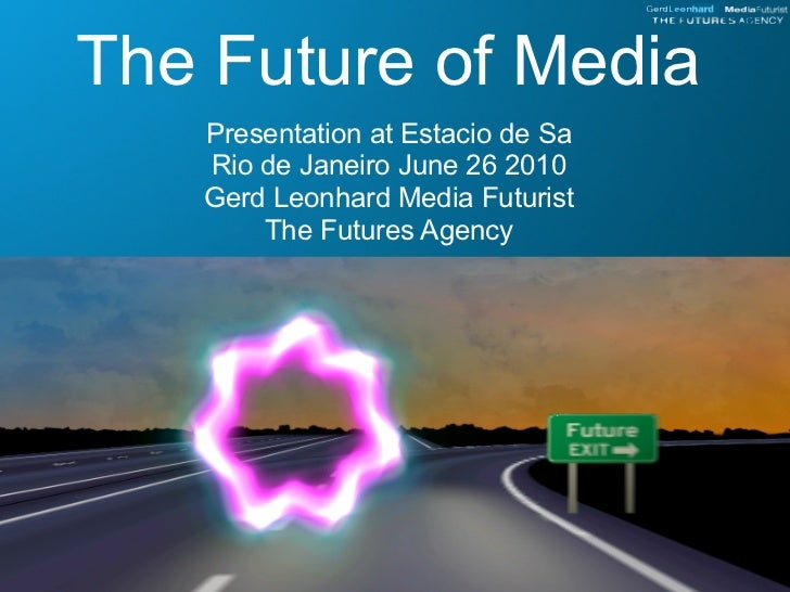 The Future of Media    Presentation at Estacio de Sa    Rio de Janeiro June 26 2010    Gerd Leonhard Media Futurist       ...