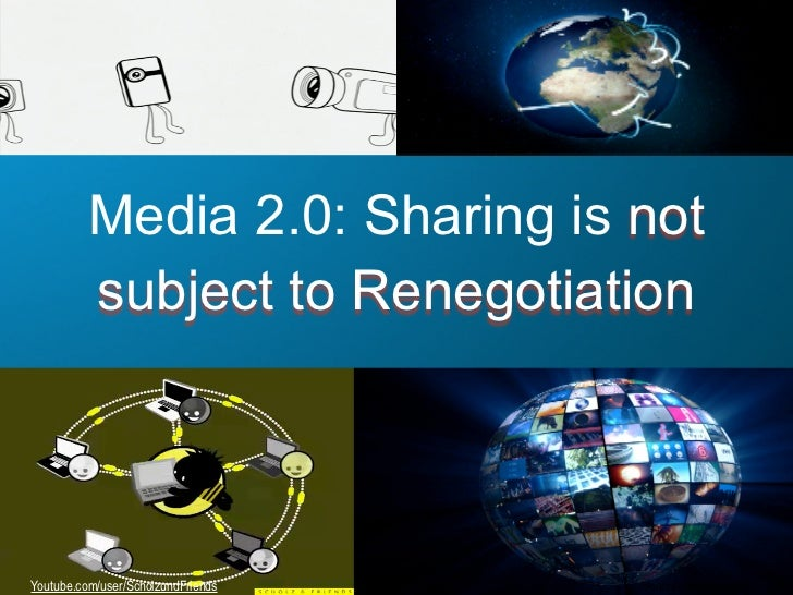 Media 2.0: Sharing is not           subject to Renegotiation     Youtube.com/user/ScholzundFriends   Source: Fastcompany