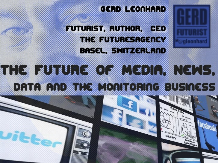 Gerd Leonhard         Futurist, Author, CEO            The FuturesAgency            Basel, SwitzerlandThe Future of Media,...