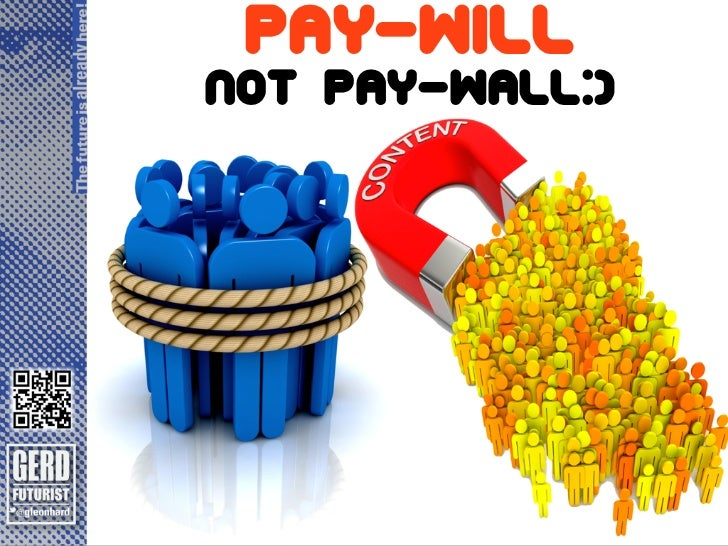 The future is already here!                            Pay-will           not Pay-wall:)