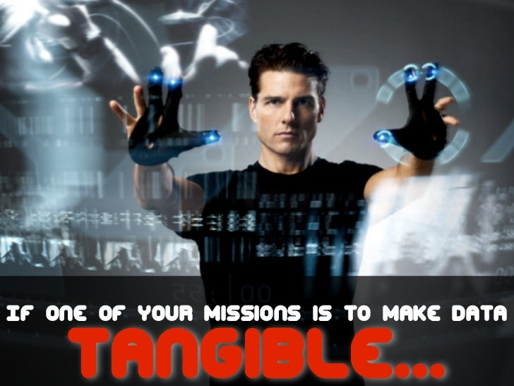 If one of your missions is to make data    tangible...