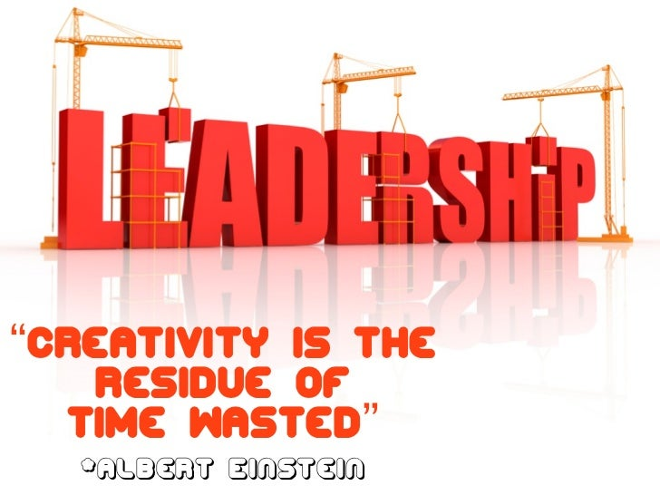 """""""Creativity is the   residue of  time wasted""""   *Albert Einstein"""