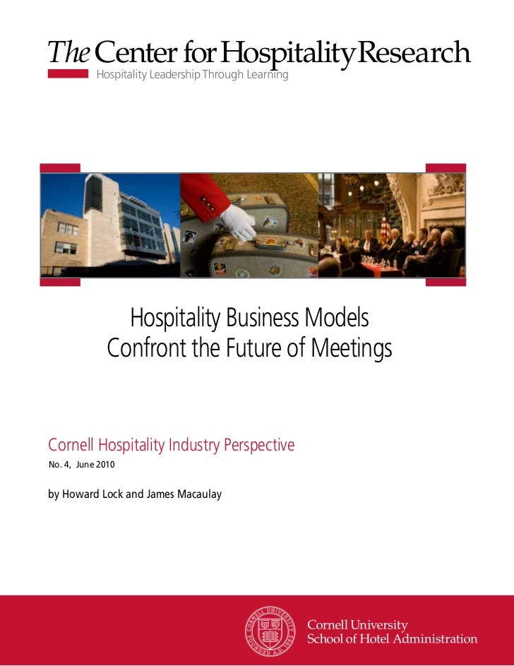 Hospitality Business Models             Confront the Future of MeetingsCornell Hospitality Industry PerspectiveNo. 4, June...