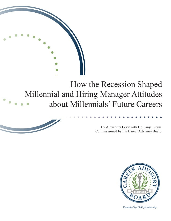 How the Recession ShapedMillennial and Hiring Manager Attitudes       about Millennials' Future Careers                   ...