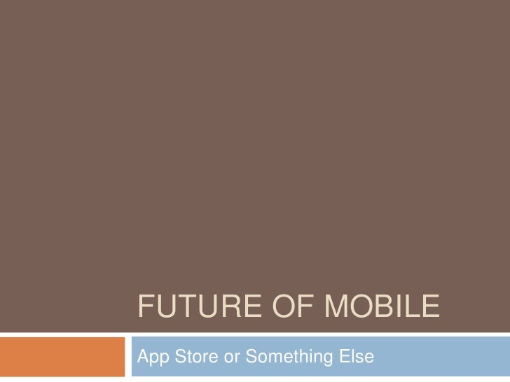 Future of Mobile<br />App Store or Something Else<br />