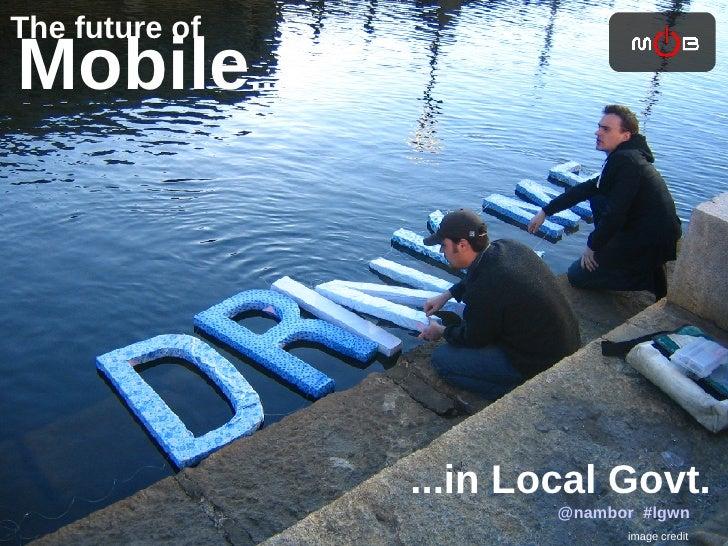Mobile ... ...in Local Govt. The future of  @nambor   #lgwn