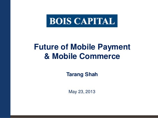 Future of Mobile Payment& Mobile CommerceTarang ShahMay 23, 2013