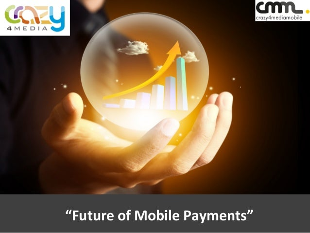 """""""Future  of  Mobile  Payments"""""""