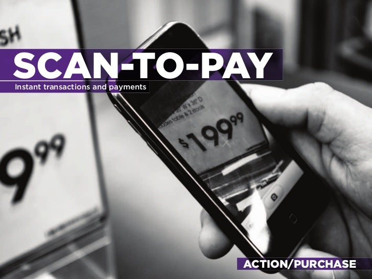 SCAN-TO-PAY instant transactions and payments                                         ACTION/PURCHASE                     ...