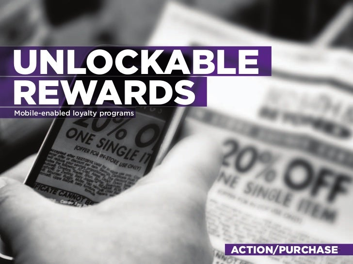 UNLOCKABLE REWARDS Mobile-enabled loyalty programs                                       ACTION/PURCHASE                  ...