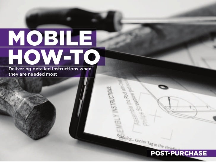 MOBILE HOW-TO delivering detailed instructions when they are needed most                                             POST-...