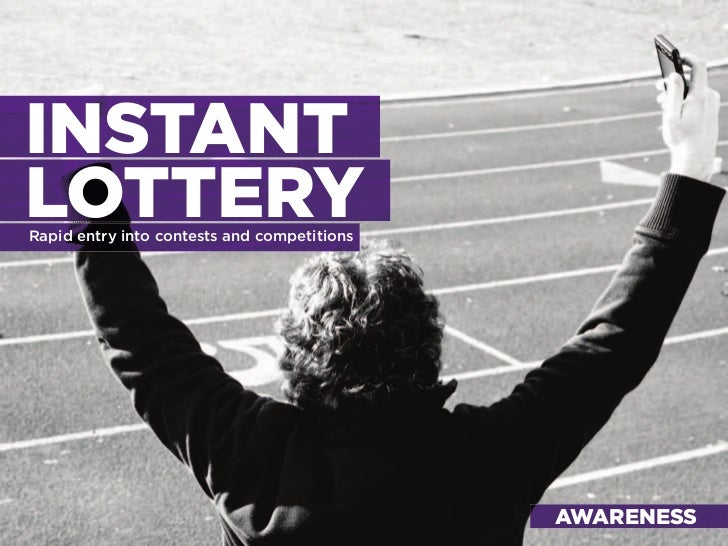 INSTANT LOTTERY Rapid entry into contests and competitions                                                  AWARENESS