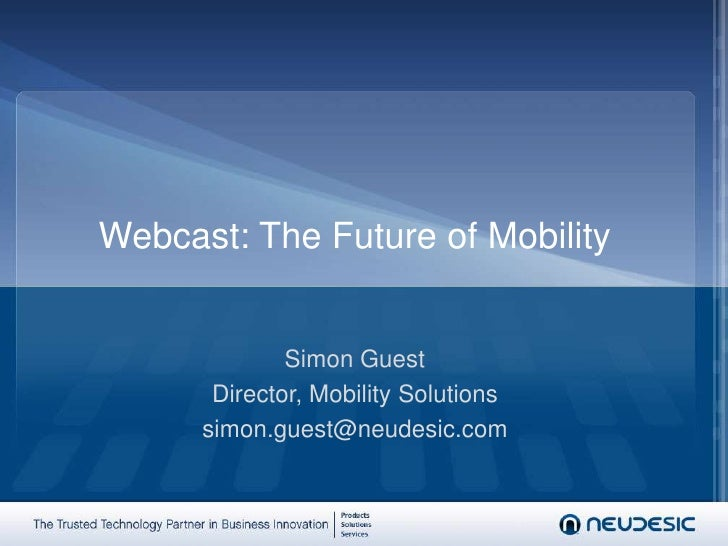 Webcast: The Future of Mobility<br />Simon Guest<br />Director, Mobility Solutions<br />simon.guest@neudesic.com<br />
