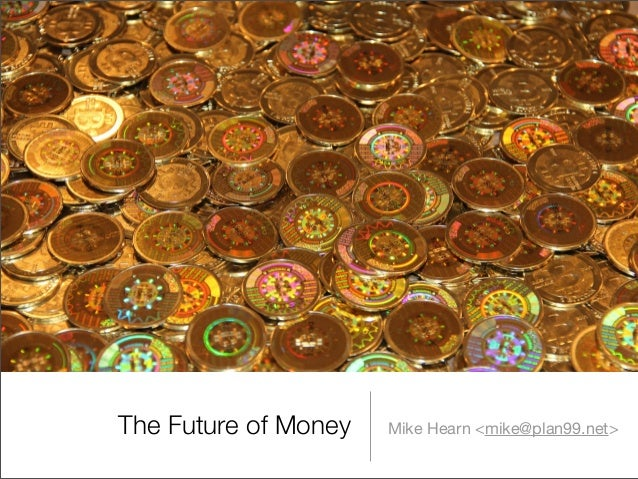 Mike Hearn <mike@plan99.net>The Future of Money