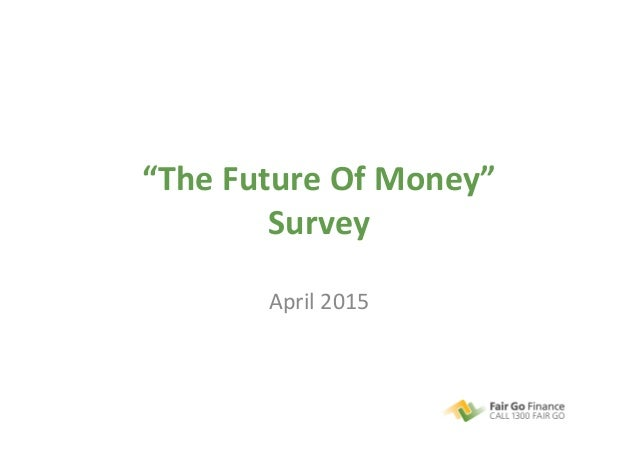 """The	   Future	   Of	   Money""	    Survey	    April	   2015"
