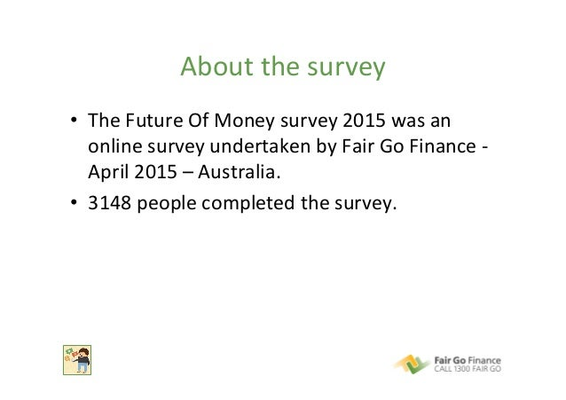About  the  survey   • The  Future  Of  Money  survey  2015  was  an   online  survey  undertak...