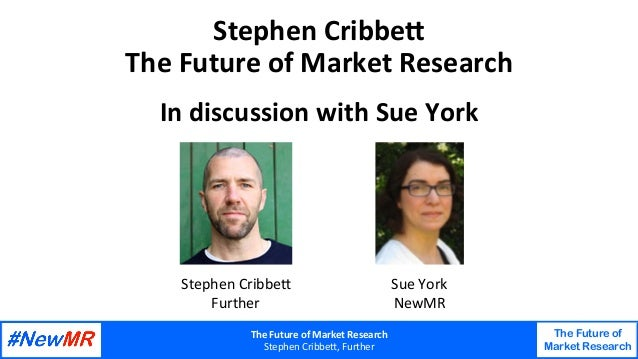 TheFutureofMarketResearch StephenCribbe,,Further The Future of Market Research   StephenCribbe7 TheFutureof...