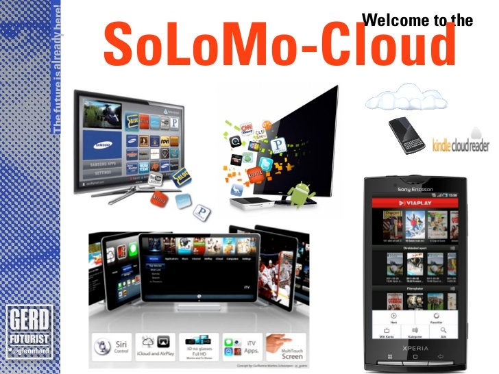 The future is already here!          SoLoMo-Cloud                     Welcome to the