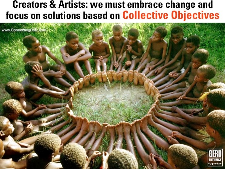 Creators & Artists: we must embrace change and   The future is already here!focus on solutions based on Collective Objecti...