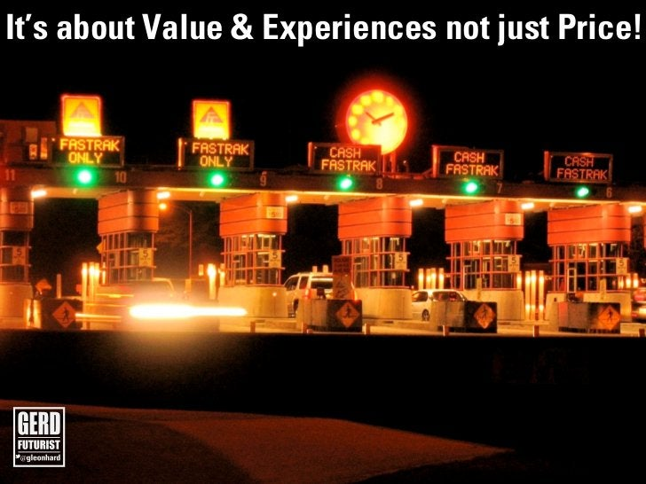 The future is already here!It's about Value & Experiences not just Price!