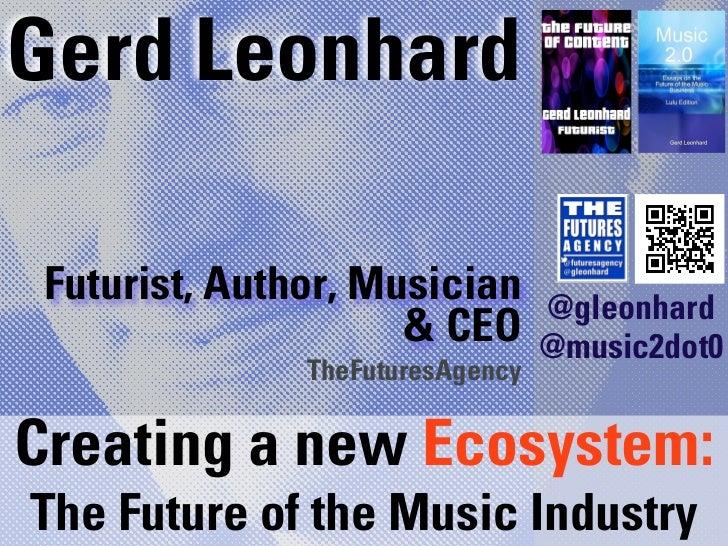 Gerd Leonhard Futurist, Author, Musician       @gleonhard                     & CEO        @music2dot0               TheFu...