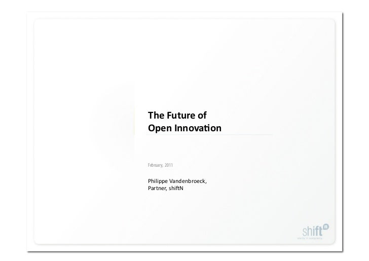 The Future of                   Open Innova1on                  February, 2011                 Philippe Vandenbroeck,     ...