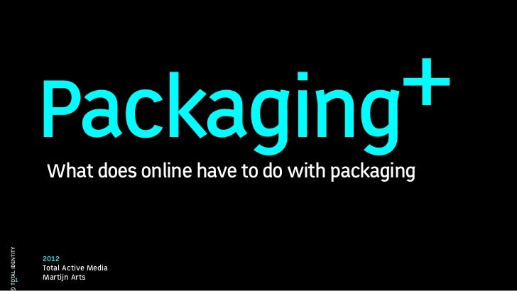 Packaging+                 What does online have to do with packagingTOTAL IDENTITY                 2012                 T...