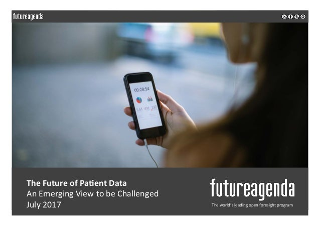 The	Future	of	Pa-ent	Data	 	An	Emerging	View	to	be	Challenged		 	July	2017	 	 	 The	world's	leading	open	foresight	program