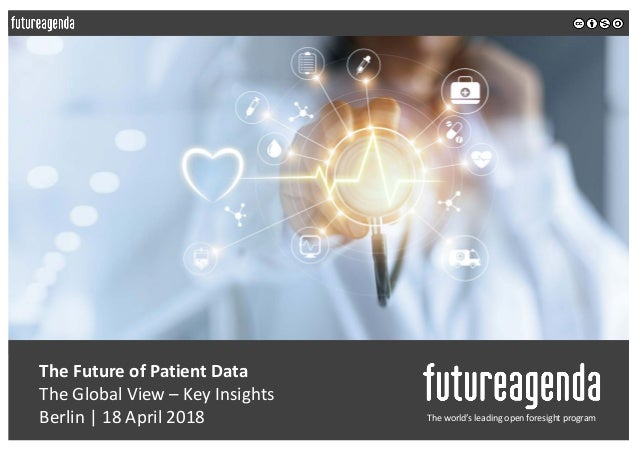 The Future of Patient Data The Global View – Key Insights Berlin | 18 April 2018 The world's leading open foresight program