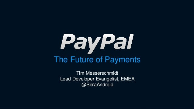 The Future of Payments Tim Messerschmidt Lead Developer Evangelist, EMEA @SeraAndroid