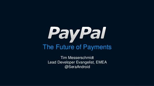 The Future of Payments Tim Messerschmidt Lead Developer Evangelist, EMEA @SeraAndroid