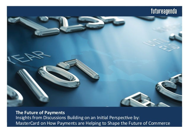 The  Future  of  Payments       Insights  from  Discussions  Building  on  an  Ini4al  Perspec4...