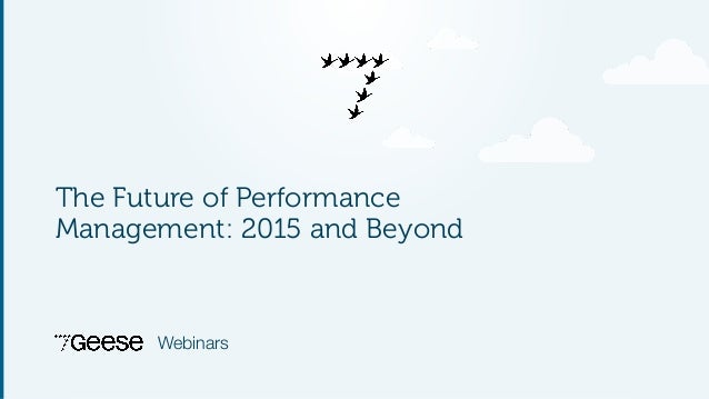 Webinars The Future of Performance Management: 2015 and Beyond