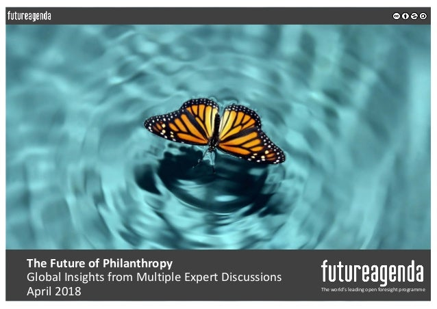 The Future of Philanthropy Global Insights from Multiple Expert Discussions April 2018 The world's leading open foresight ...