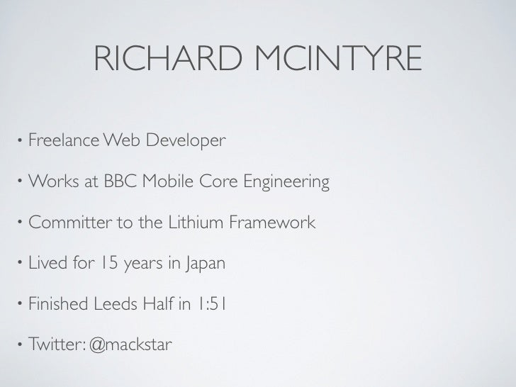 RICHARD MCINTYRE• Freelance Web    Developer• Works    at BBC Mobile Core Engineering• Committer     to the Lithium Framew...