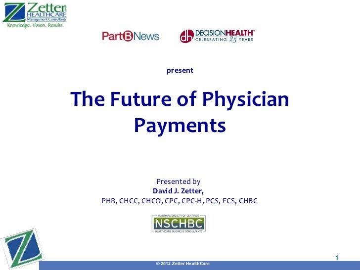 presentThe Future of Physician      Payments                 Presented by                David J. Zetter,   PHR, CHCC, CHC...