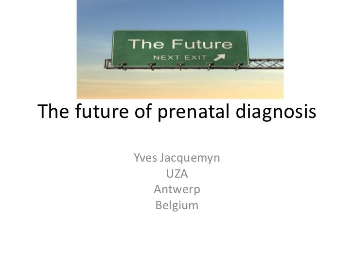 The future of prenatal diagnosis           Yves Jacquemyn                 UZA              Antwerp               Belgium