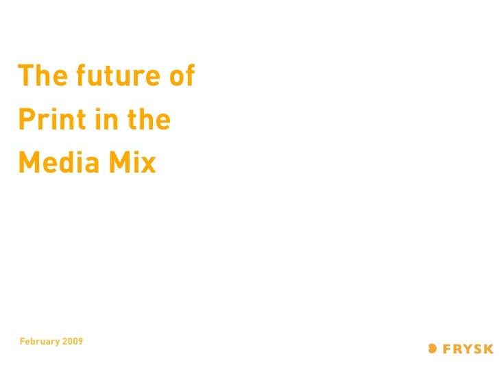 The future of Print in the Media Mix     February 2009
