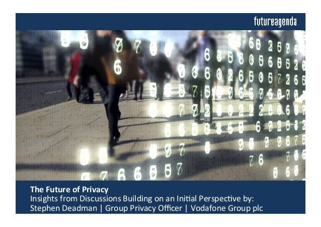 The	   Future	   of	   Privacy	   	    	   Insights	   from	   Discussions	   Building	   on	   an	   Ini4al	   Perspec4v...