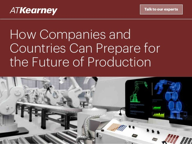 How Companies and Countries Can Prepare for the Future of Production Talk to our experts