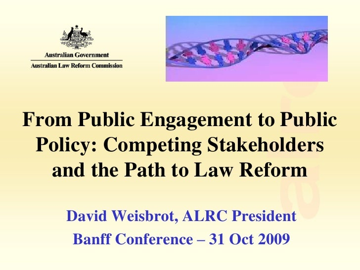 From Public Engagement to Public  Policy: Competing Stakeholders    and the Path to Law Reform      David Weisbrot, ALRC P...