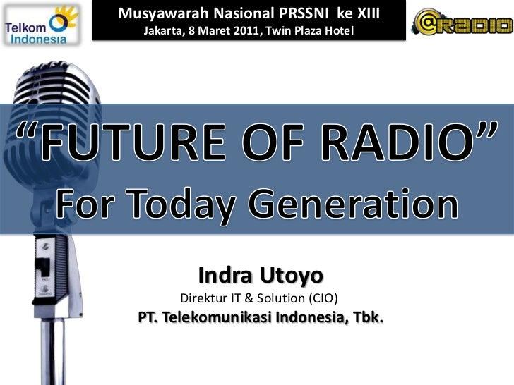 "Musyawarah Nasional PRSSNI  ke XIII<br />Jakarta, 8 Maret 2011, Twin Plaza Hotel <br />""FUTURE OF RADIO""<br />For Today Ge..."