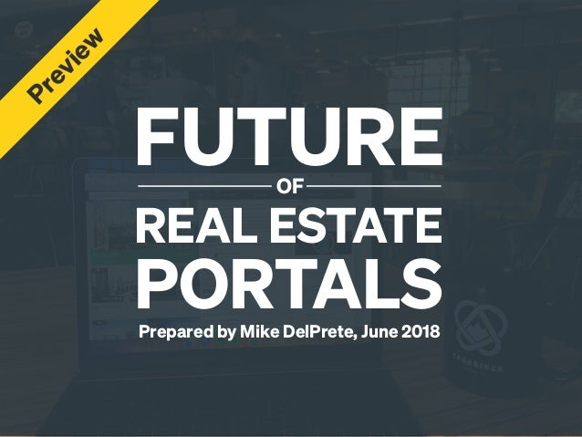 FUTUREOF REAL ESTATE PORTALSPrepared by Mike DelPrete, June 2018 Preview