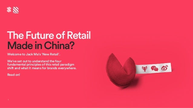 TheFutureofRetail MadeinChina? 1 Welcome to Jack Ma's 'New Retail'. We've set out to understand the four fundamental princ...