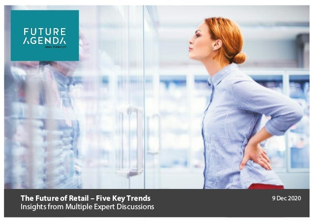 The Future of Retail – Five Key Trends Insights from Multiple Expert Discussions 9 Dec 2020