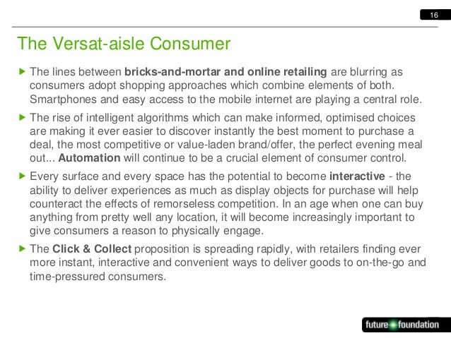 16  The Versat-aisle Consumer  The lines between bricks-and-mortar and online retailing are blurring as consumers adopt s...