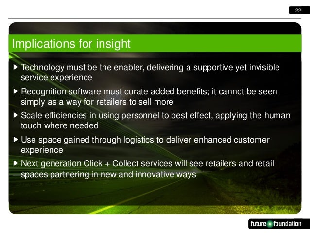 22  Implications for insight  Technology must be the enabler, delivering a supportive yet invisible service experience  ...