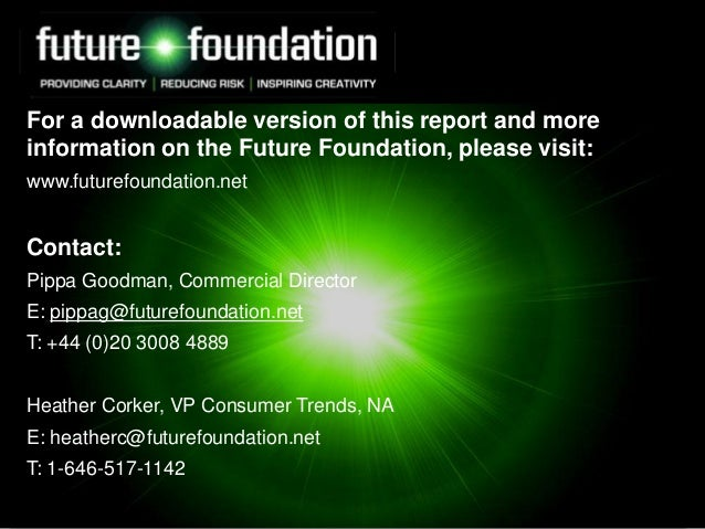 For a downloadable version of this report and more information on the Future Foundation, please visit: www.futurefoundatio...